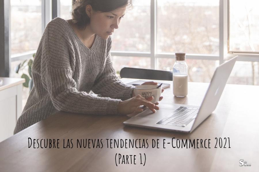 Descubre las nuevas tendencias de e-Commerce 2021 (Parte 1)